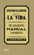 instrucciones para la vida: un pequeño manual completo-h. jackson brown jr.-9788416256297