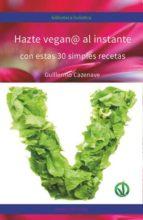 hazte vegan@ al instante con estas simples recetas guillermo cazenave 9788416765997