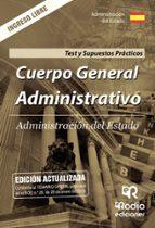cuerpo general administrativo. ingreso libre. test del temario y supuestos prácticos. administración del estado. 9788417287597