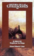 historia de las civilizaciones: el siglo xix: las condiciones del progreso (t.10)-asa briggs-9788420603797