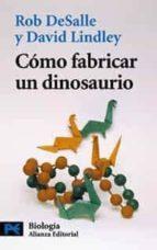 como fabricar un dinosaurio: la ciencia del parque jurasico y el mundo perdido david lindley rob desalle 9788420639697
