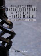 organizacion de centros educativos en la sociedad del conocimient o isabel canton mayo margarita (coords.) pino juste 9788420684697