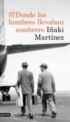donde los hombres llevaban sombrero iñaki martinez 9788423353897