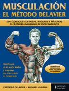 musculacion el metodo delavier: 250 ejercicios con pesas, haltera s y maquinas: 75 tecnicas avanzadas de entrenamiento frederic delavier 9788425520297