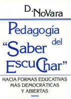 pedagogia del saber escuchar: hacia formas educativas mas democra ticas y abiertas daniele novara 9788427714397
