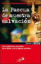 LA PASCUA DE NUESTRA SALVACION: LAS TRADICIONES PASCUALES DE LA B IBLIA Y DE LA IGLESIA PRIMITIVA