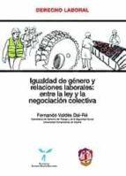 igualdad de genero y relaciones laborales: entre la ley y la nego ciacion colectiva fernando valdes dal re 9788429015997