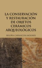 la conservacion y restauracion de objetos ceramicos arqueologicos-begoña carrascosa moliner-9788430949397