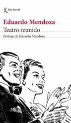 teatro reunido-eduardo mendoza-9788432232497