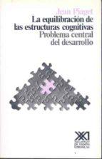 La Equilibracion De Las Estructuras Cognitivas Problema Central Del Desarrollo Jean Piaget Comprar Libro 9788432303197