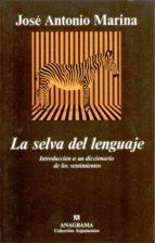 la selva del lenguaje: introduccion a un diccionario de los senti mientos jose antonio marina 9788433905697