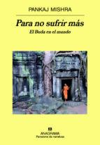 para no sufrir mas: el buda en el mundo-pankaj mishra-9788433971197