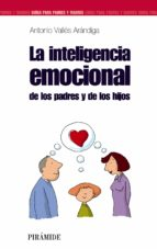 la inteligencia emocional de los padres y de los hijos antonio valles arandiga 9788436821697