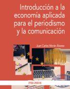 introducción a la economía aplicada para el periodismo y la comun icación juan carlos moran alvarez 9788436834697