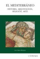 el mediterraneo: historia, arqueologia, religion, arte-jose maria blazquez-9788437622897