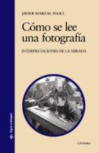 como se lee una fotografia: interpretaciones de la mirada-javier marzal fellici-9788437624297
