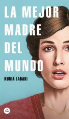 la mejor madre del mundo (ebook) nuria labari 9788439735397