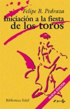 iniciacion a la fiesta de los toros-felipe b. pedraza jimenez-9788441420397