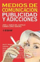 medios de comunicacion, publicidad y adicciones-carmen lopez sanchez-jose a. garcia del castillo-9788441421097