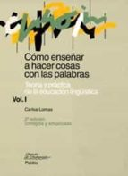 como enseñar a hacer cosas con palabras (i): teoria y practica de la educacion lingüistica carlos lomas 9788449311697