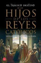 el tragico destino de los hijos de los reyes catolicos vicente ferrandiz 9788466328197