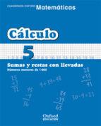 cuaderno matematicas: calculo 5: sumas y restas con llevadas: num eros menores de 1000 (educacion primaria)-9788467324297