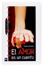 el amor es un cuento-blanca alvarez-9788467516197