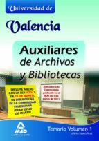 AUXILIARES DE ARCHIVOS Y BIBLIOTECAS DE LA UNIVERSIDAD DE VALENCI A. TEMARIO. VOLUMEN I (PARTE ESPECIFICA)