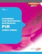 EXAMENES P.I.R CON RESPUESTAS RAZONADAS (2007-2010) VOL.I
