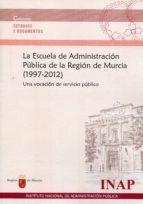 la escuela de administracion publica de la region de murcia (1997 -2012): una vocacion de servicio publico-9788470889097