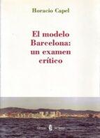 el modelo barcelona: un examen critico-horacio capel-9788476284797