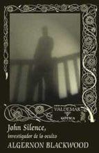 john silence: investigador de lo oculto (2ª ed.)-algernon blackwood-9788477028697