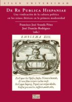 de re publica hispaniae: una vindicacion de la cultura politica e n los reinos ibericos en la primera modernidad.-francisco jose aranda perez-jose damião rodrigues-9788477372097