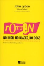rotten: no irish, no blacks, no dogs: autobiografia autorizada del cantante de los sex pistols y pil john lydon 9788477742197