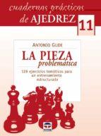 cuadernos practicos de ajedrez 11: la pieza problematica: 128 eje rcicios tematicos para un entrenamiento estructurado antonio gude 9788479027797