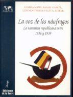 la voz de los naufragos: la narrativa republicana entre 1936 y 19 39 9788479601997