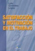 satisfaccion y motivacion en el trabajo-luis gonzalez lopez-9788479784997