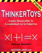 thinkertoys: como desarrollar la creatividad en la empresa (2ª ed .)-michael michalko-9788480885997