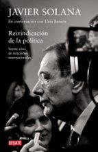 reivindicacion de la politica: veinte años de relaciones internac ionales (javier solana en conversacion con lluis bassets)-lluis bassets-javier solana-9788483069097