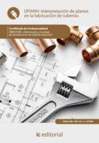 (i.b.d.)interpretacion de planos en la fabricacion de tuberias uf0494-francisco jose camacho palma-9788483649497