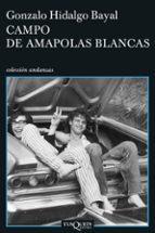 campo de amapolas blancas gonzalo hidalgo bayal 9788483830697