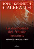 la economia del fraude inocente: la verdad de nuestro tiempo-john kenneth galbraith-9788484325697