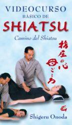 videocurso basico shiatsu (incluye dvd) (2ª ed.) shigeru onoda 9788484451297