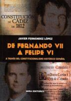 de fernando vii a felipe vi. a traves del constitucionalismo historico español-javier fernandez lopez-9788484655497