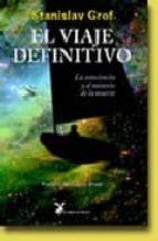 el viaje definitivo: la consciencia y el misterio de la muerte-stanislav grof-9788487403897