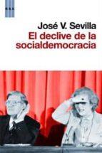 el declive de la socialdemocracia jose v. sevilla 9788490060797