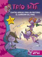 trio beta 1 2: cuatro amigas para un misterio; el guardian del fa ro 9788490431597