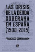 las crisis de la deuda soberana en españa (1500 2015) francisco comin comin 9788490970997