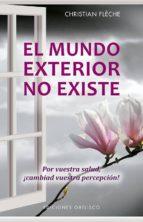 el mundo exterior no existe: por vuestra salud: ¡cambiad vuestra percepcion!-christian fleche-9788491113997