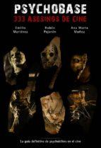 psychobase: 333 asesinos de cine-emilio gonzalez martinez-ruben pajaron-ana marta muñoz-emilio martinez-9788492458097